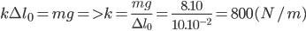 k\Delta {l_0} = mg = > k = {{mg} \over {\Delta {l_0}}} = {{8.10} \over {{{10.10}^{ - 2}}}} = 800(N/m)