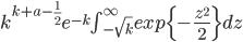 k^{k+a-\frac{1}{2}}e^{-k}\int_{-\sqrt k}^{\infty}exp\{-\frac{z^2}{2}\}dz
