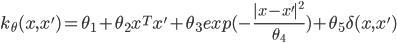 k_{\theta}(x,x')=\theta_{1}+\theta_{2}x^Tx'+\theta_{3}exp(-\frac{ x-x' ^2}{\theta_{4}})+\theta_{5}\delta(x,x')