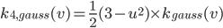 k_{4,gauss}(v) = \frac{1}{2}(3-u^2)\times k_{gauss}(v)