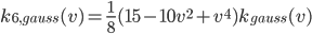 k_{6,gauss}(v) = \frac{1}{8}(15-10v^2+v^4)k_{gauss}(v)