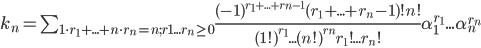 k_n = \sum_{1\cdot r_1 + ...+n \cdot r_n=n;r1...r_n\ge 0} \frac{(-1)^{r_1+...+r_n-1}(r_1+...+r_n-1)! n!}{(1!)^{r_1}...(n!)^{r_n}r_1!...r_n!}\alpha_1^{r_1}...\alpha_n^{r_n}