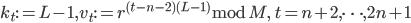 k_t := L-1, v_t := r^{(t-n-2)(L-1)} \bmod M, \quad t=n+2, \dots, 2n+1