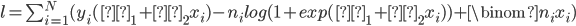 l=\sum_{i=1}^{N}(y_{i}(β_{1}+β_{2}x_{i})-n_{i}log(1+exp(β_{1}+β_{2}x_{i}))+\binom{n_{i}}{x_{i}})