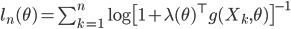 l_n(\theta) = \sum_{k=1}^n \log \bigl[ 1 + \lambda(\theta)^{\top} g(X_k, \theta)\bigr]^{-1}