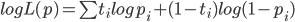 log L(p)=\sum t_{i}log p_{i} + (1-t_{i})log(1-p_{i})