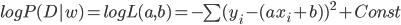 log P(D|w) = log L(a,b) = - \sum (y_{i}-(ax_{i}+b))^2 + Const