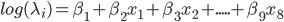 log(\lambda_i)=\beta_1+\beta_2x_1+\beta_3x_2+.....+\beta_9x_8