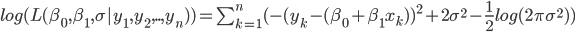 log(L(\beta_{0},\beta_{1},\sigma|y_{1},y_{2},..,y_{n}))=\sum_{k=1}^n(-(y_{k}-(\beta_{0}+\beta_{1}x_{k}))^2+2\sigma^2-\frac{1}{2}log(2\pi\sigma^2))