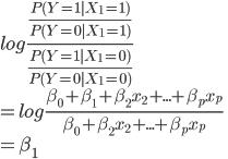log\frac{\frac{P(Y=1|X_1=1)}{P(Y=0|X_1=1)}}{\frac{P(Y=1|X_1=0)}{P(Y=0|X_1=0)}}\\=log\frac{\beta_0+\beta_1+\beta_2x_2+...+\beta_px_p}{\beta_0+\beta_2x_2+...+\beta_px_p}\\=\beta_1