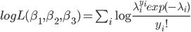 logL(\beta_1, \beta_2, \beta_3)=\sum_i\log\frac{\lambda_i^{y_i}exp(-\lambda_i)}{y_i!}