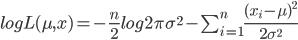 logL(\mu,x)=-\frac{n}{2}log2\pi\sigma^2-\sum_{i=1}^n\frac{(x_i-\mu)^2}{2\sigma^2}
