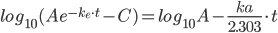 log_{10}(Ae^{-k_e \cdot t} - C) = log_{10}A - \frac{ka}{2.303} \cdot t