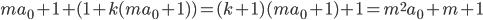 ma_0+1 + (1+k(ma_0+1)) = (k+1)(ma_0+1)+1 = m^2a_0+m+1
