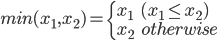 min(x_1, x_2) = \left\{ \begin{array}{ll} x_1 & (x_1 \le x_2) \\ x_2 & otherwise\end{array} \right.