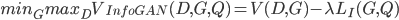 min_G max_D V_{InfoGAN}(D, G, Q) = V(D, G) - \lambda L_I(G, Q)