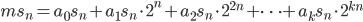 ms_n=a_0s_n+a_1s_n\cdot 2^n + a_2s_n\cdot 2^{2n}+\cdots +a_ks_n\cdot 2^{kn}