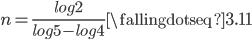 n=\frac{log 2}{log 5-log 4} \fallingdotseq 3.11