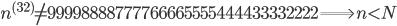 n^{(32)} \neq 99998888777766665555444433332222 \Longrightarrow n < N
