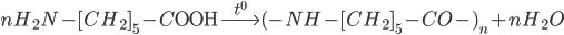 n{H_2}N - {{\rm{[}}C{H_2}]_5} - C{\rm{OOH}}\buildrel {{t^0}} \over\longrightarrow {( - NH - {{\rm{[}}C{H_2}]_5} - CO - )_n} + n{H_2}O