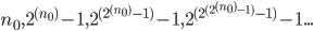 n_0,2^{(n_0)}-1,2^{(2^{(n_0)}-1)}-1,2^{(2^{(2^{(n_0)}-1)}-1)}-1...