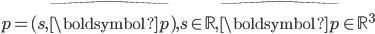 p = (s, \hat{\boldsymbol{p}}), s \in \mathbb{R}, \hat{\boldsymbol{p}} \in \mathbb{R}^3