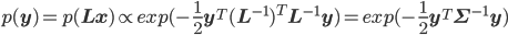 p(\mathbf{y})=p(\mathbf{L}\mathbf{x}) \propto exp(-\frac{1}{2}\mathbf{y}^T(\mathbf{L}^{-1})^T\mathbf{L}^{-1}\mathbf{y}) = exp(-\frac{1}{2}\mathbf{y}^T\mathbf{\Sigma}^{-1}\mathbf{y})