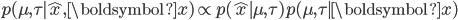 p(\mu, \tau \mid \hat x, \boldsymbol x) \propto p(\hat x \mid \mu, \tau) p(\mu, \tau \mid \boldsymbol x)