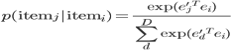 p(\textrm{item}_{j} | \textrm{item}_{i}) = \frac{\exp ({e^{\prime}_{j}}^{T} e_i)}{\sum_{d}^D \exp ({e^{\prime}_{d}}^{T} e_i)}