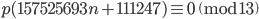 p(157525693n+111247)\equiv 0 \pmod{13}