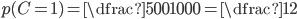 p(C =1) = \dfrac{500}{1000} =\dfrac{1}{2}