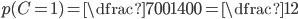 p(C =1) = \dfrac{700}{1400} =\dfrac{1}{2}