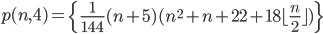 p(n, 4)=\left\{ {1\over144}(n+5)(n^2+n+22+18\lfloor{n\over2}\rfloor) \right\}