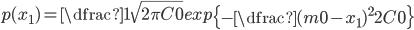 p(x_{1}) = \dfrac{1}{\sqrt{2\pi C0}}exp\left\{-\dfrac{(m0-x_{1})^{2}}{2C0}\right\}