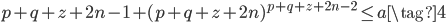 p+q+z+2n-1+(p+q+z+2n)^{p+q+z+2n-2} \leq a \tag{4}
