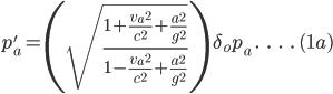 p'_a=\left ( \sqrt {\frac {{1+\frac{v_a\,^2}{c^2}+\frac {a^2}{g^2}}}{1-\frac{v_a\,^2}{c^2}+\frac {a^2}{g^2}}} \right ) \:\delta_o p_a \;.\;\;\;.\;\;\;.\;\;\;.\; (1a)