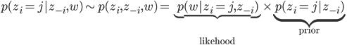 p(z_i = j | z_{-i} , w) \sim p(z_i, z_{-i}, w) = \underbrace{p(w | z_i = j, z_{-i})}_{\text{likehood}} \times \underbrace{p(z_i = j | z_{-i})}_{\text{prior}}