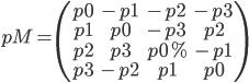pM=\begin{pmatrix}p0 & -p1 & -p2 & -p3\\ p1 & p0 & -p3 & p2 \\ p2 & p3 & p0 %& -p1 \\ p3 & -p2 & p1 & p0 \end{pmatrix}