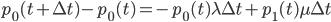 p_{0}(t+{\Delta}t)-p_{0}(t)= -p_{0}(t){\lambda}{\Delta}t+p_{1}(t){\mu}{\Delta}t