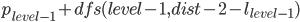 p_{level-1}+dfs(level-1,dist-2-l_{level-1})
