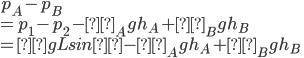 p_A-p_B\\=p_1-p_2-ρ_Agh_A+ρ_Bgh_B\\=ρgLsinθ-ρ_Agh_A+ρ_Bgh_B