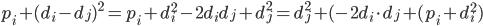p_i+(d_i-d_j)^2=p_i+d_i^2-2d_id_j+d_j^2=d_j^2+(-2d_i\cdot d_j+(p_i+d_i^2)