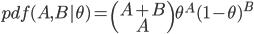 pdf(A,B|\theta) = \begin{pmatrix}A+B\ A\end{pmatrix} \theta^A(1-\theta)^B