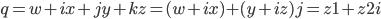 q = w + ix + jy + kz = (w+ix) + (y+iz)j = z1 + z2 i