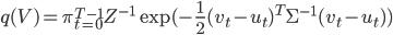 q(V) = \pi_{t=0}^{T-1} Z^{-1} \exp(-\frac{1}{2} (v_t-u_t)^T \Sigma^{-1} (v_t-u_t))