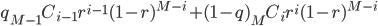 q_{M-1}C_{i-1}r^{i-1}(1-r)^{M-i} + (1-q)_MC_i r^i(1-r)^{M-i}
