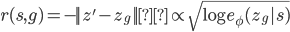 r(s,g) = - || z' - z_g|| \propto \sqrt{\log e_\phi(z_g | s)}