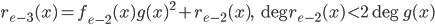 r_{e-3}(x)=f_{e-2}(x)g(x)^{2}+r_{e-2}(x),\quad \deg r_{e-2}(x) < 2\deg g(x)