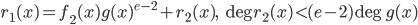 r_1(x)=f_2(x)g(x)^{e-2}+r_2(x),\quad \deg r_2(x) < (e-2)\deg g(x)
