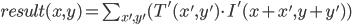 result(x, y) = \sum_{x', y'} (T'(x', y') \cdot I'(x + x', y + y'))